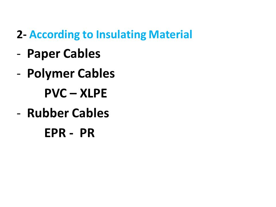Paper Cables Polymer Cables PVC – XLPE Rubber Cables EPR - PR