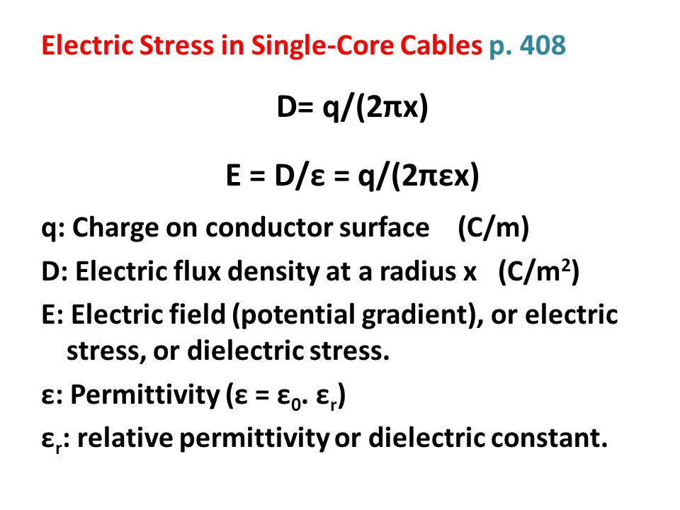 E = D/ε = q/(2πεx) Electric Stress in Single-Core Cables p. 408