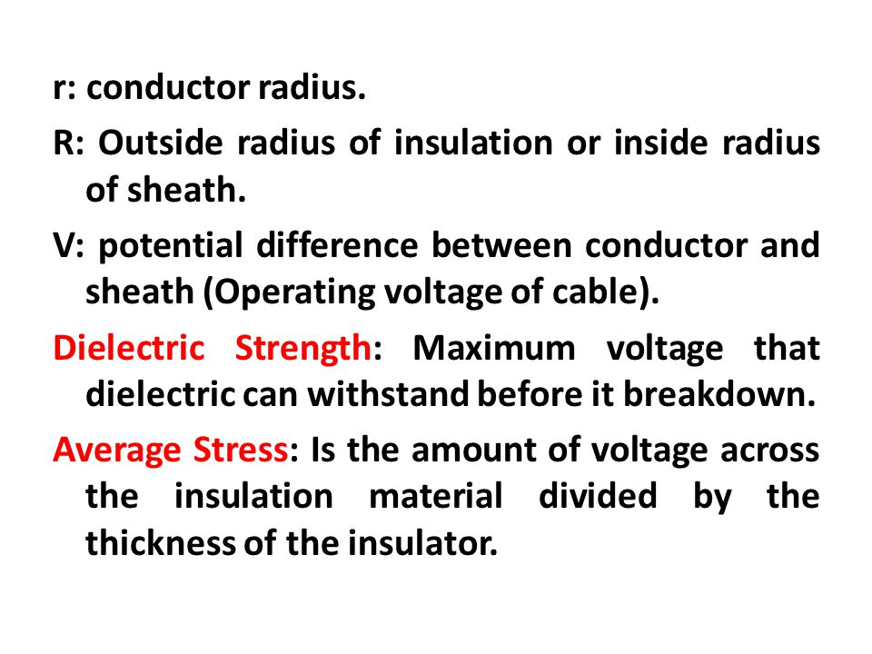 r: conductor radius. R: Outside radius of insulation or inside radius of sheath.