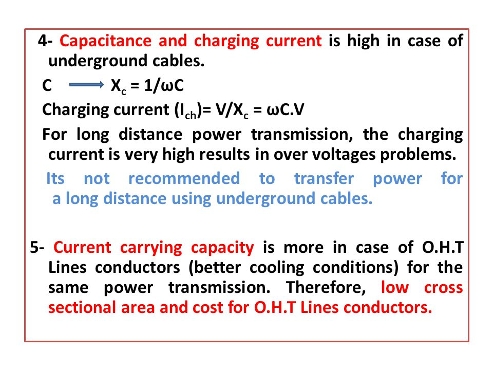 4- Capacitance and charging current is high in case of underground cables.