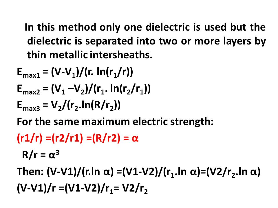 In this method only one dielectric is used but the dielectric is separated into two or more layers by thin metallic intersheaths.