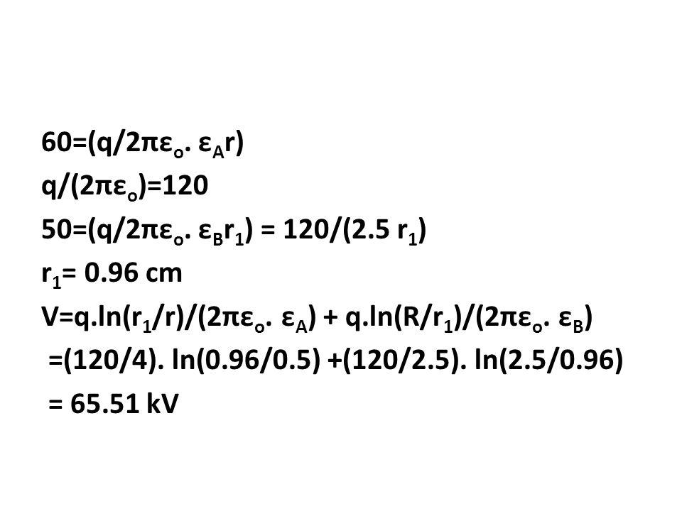 60=(q/2πεo. εAr) q/(2πεo)=120 50=(q/2πεo. εBr1) = 120/(2. 5 r1) r1= 0
