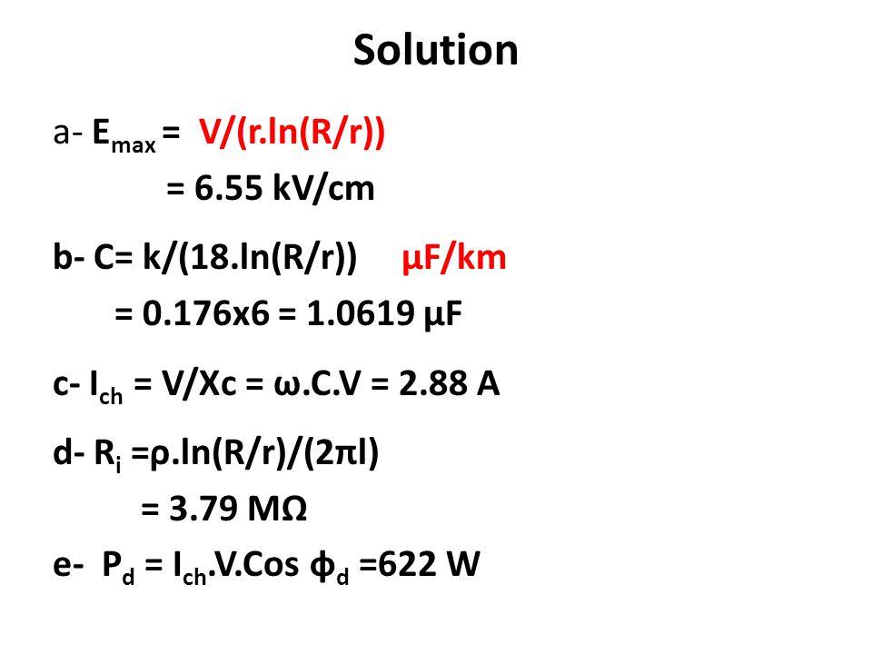 Solution a- Emax = V/(r.ln(R/r)) = 6.55 kV/cm