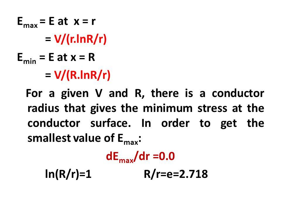 Emax = E at x = r = V/(r. lnR/r) Emin = E at x = R = V/(R