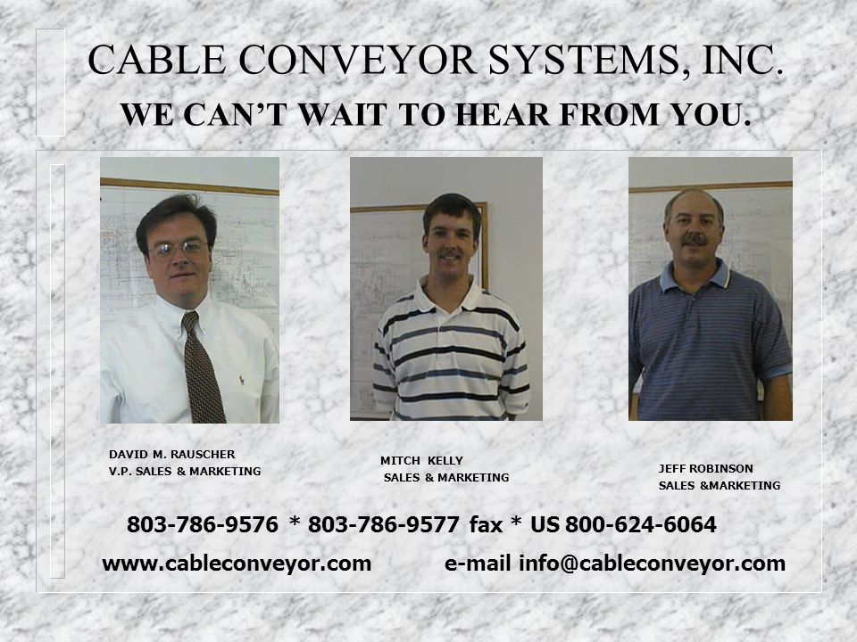 CABLE CONVEYOR SYSTEMS, INC. WE CAN'T WAIT TO HEAR FROM YOU.