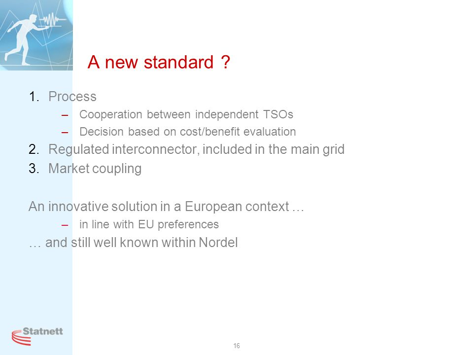 A new standard Process. Cooperation between independent TSOs. Decision based on cost/benefit evaluation.