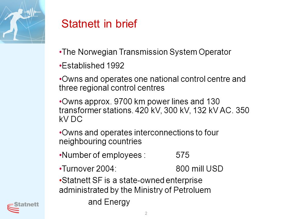 Statnett in brief The Norwegian Transmission System Operator