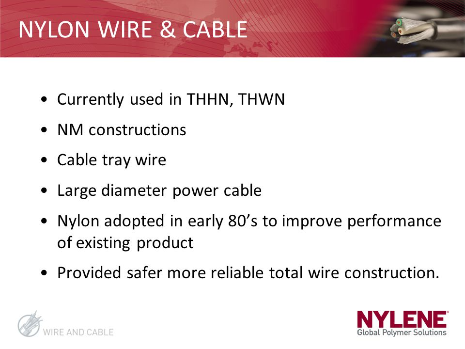 NYLON WIRE & CABLE Currently used in THHN, THWN NM constructions