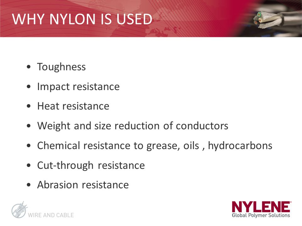 WHY NYLON IS USED Toughness Impact resistance Heat resistance