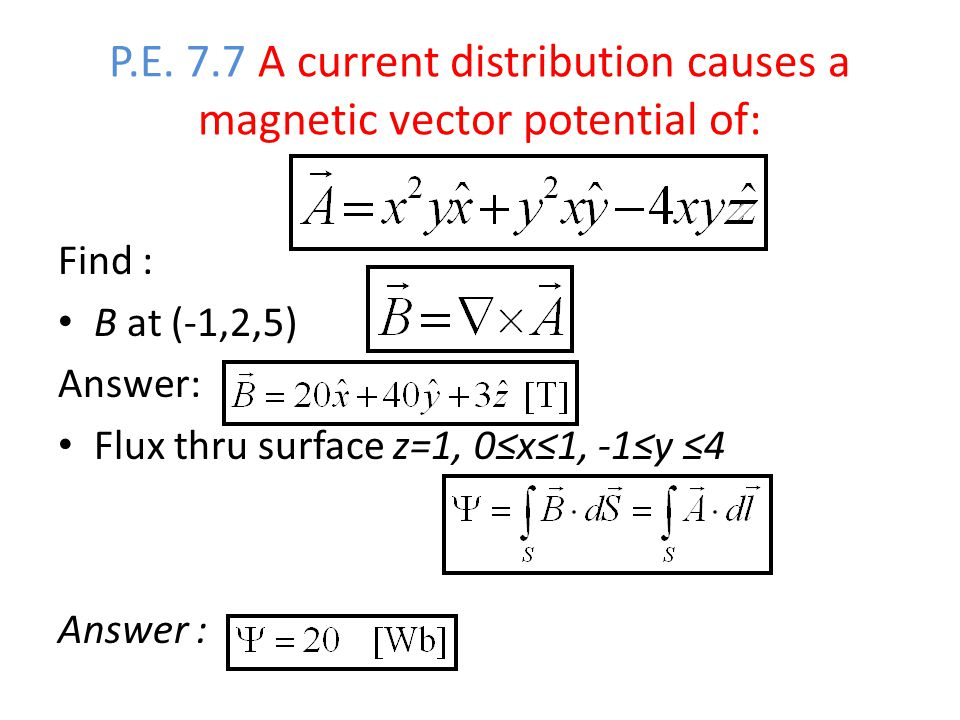 P.E. 7.7 A current distribution causes a magnetic vector potential of: