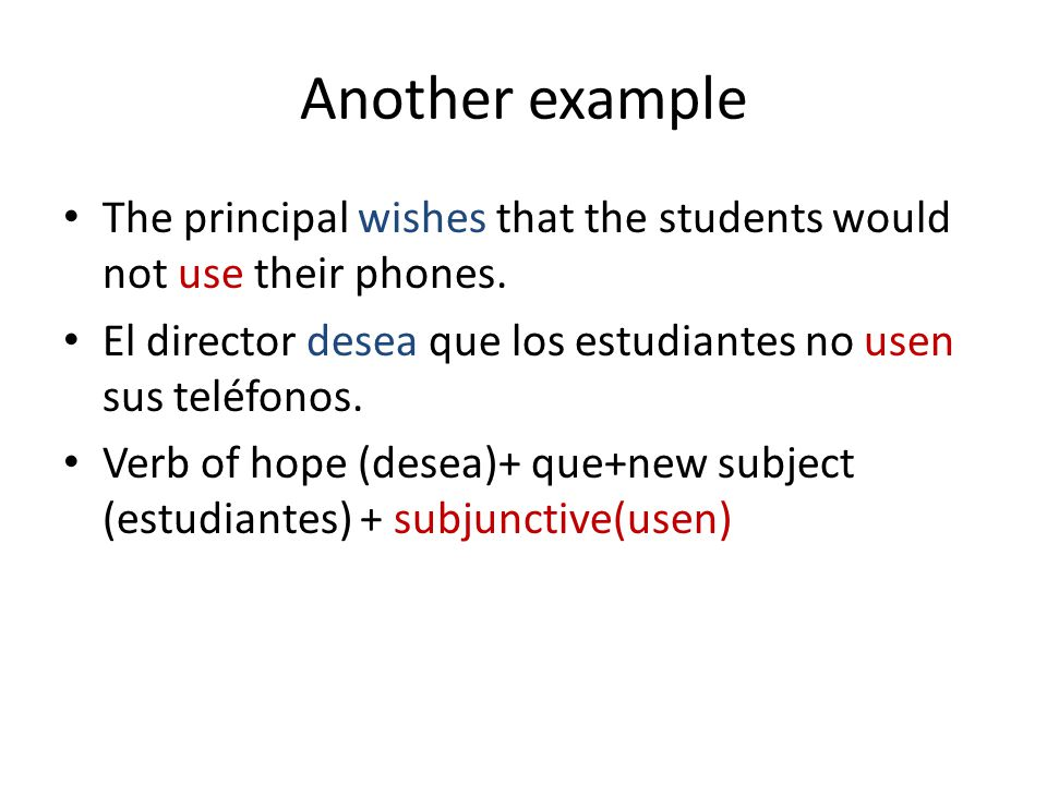 Another example The principal wishes that the students would not use their phones. El director desea que los estudiantes no usen sus teléfonos.