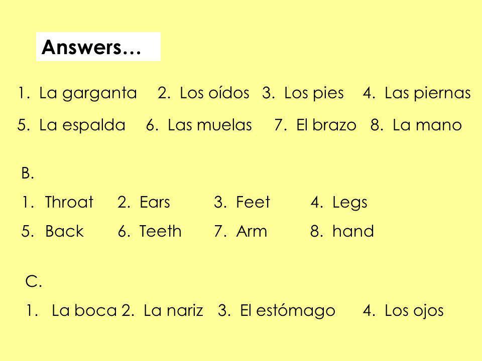 Answers… 1. La garganta 2. Los oídos 3. Los pies 4. Las piernas