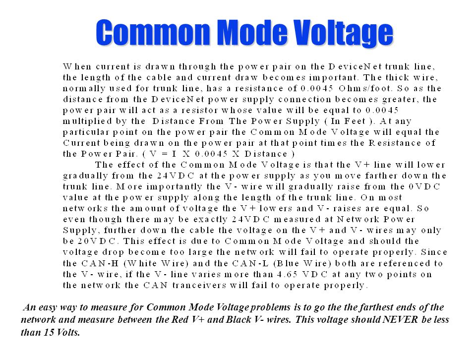 Common Mode Voltage An easy way to measure for Common Mode Voltage problems is to go the the farthest ends of the.