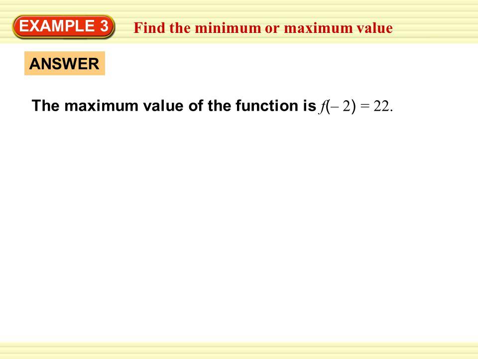 EXAMPLE 3 Find the minimum or maximum value. ANSWER.