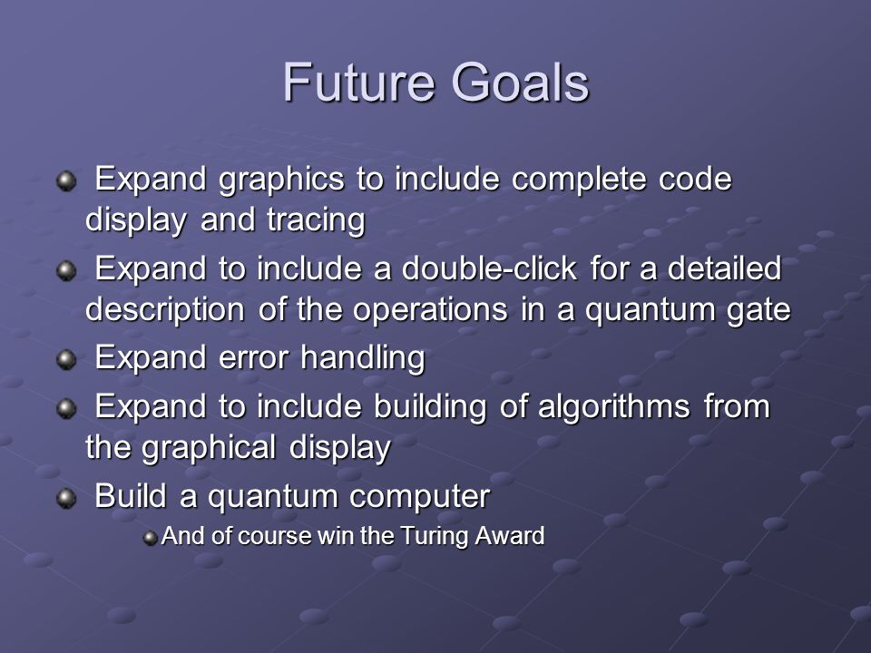 Future Goals Expand graphics to include complete code display and tracing.