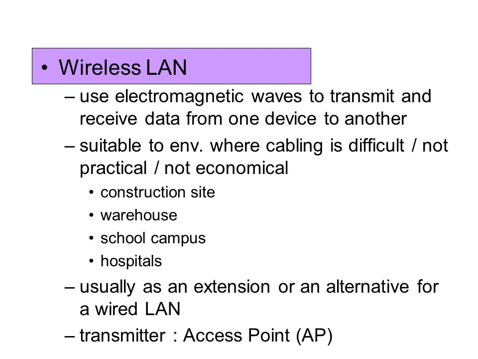 Wireless LAN use electromagnetic waves to transmit and receive data from one device to another.