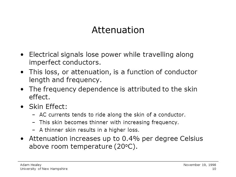 Attenuation Electrical signals lose power while travelling along imperfect conductors.