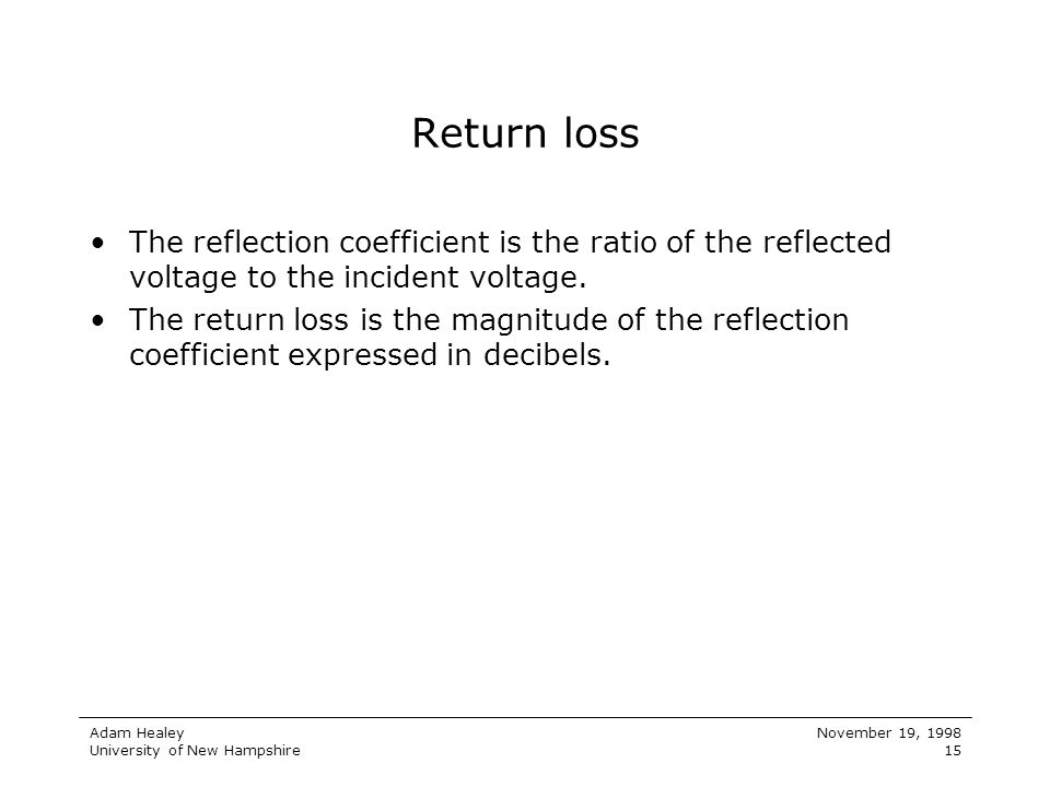Return loss The reflection coefficient is the ratio of the reflected voltage to the incident voltage.