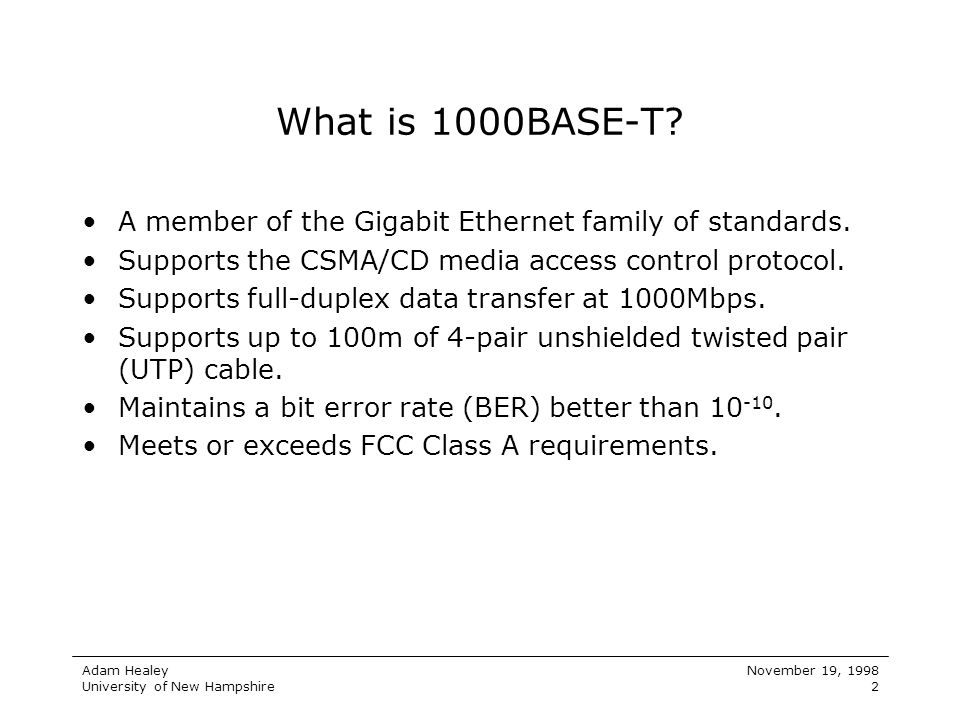 What is 1000BASE-T A member of the Gigabit Ethernet family of standards. Supports the CSMA/CD media access control protocol.