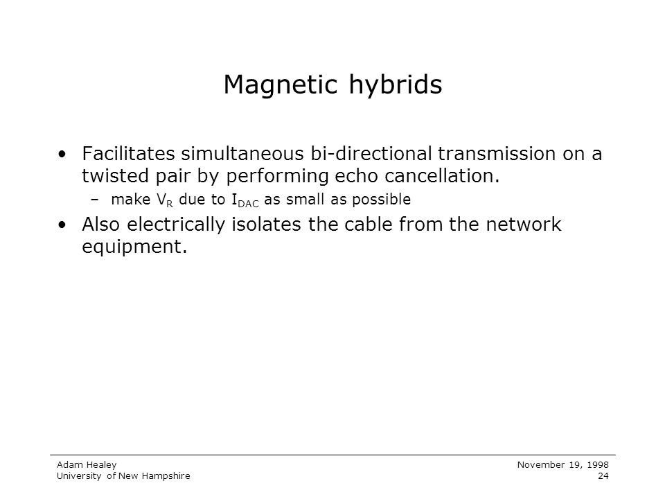 Magnetic hybrids Facilitates simultaneous bi-directional transmission on a twisted pair by performing echo cancellation.
