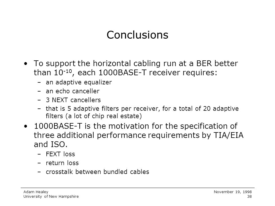 Conclusions To support the horizontal cabling run at a BER better than 10-10, each 1000BASE-T receiver requires: