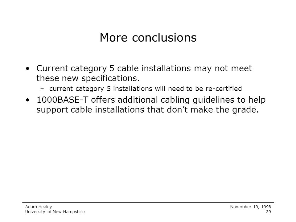 More conclusions Current category 5 cable installations may not meet these new specifications.