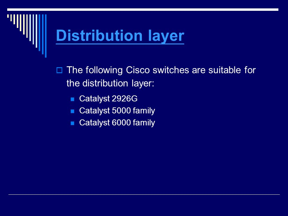 Distribution layer The following Cisco switches are suitable for the distribution layer: Catalyst 2926G.