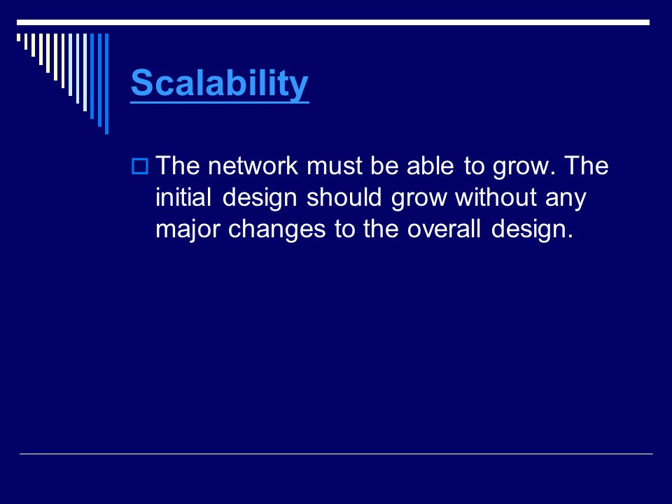 Scalability The network must be able to grow.