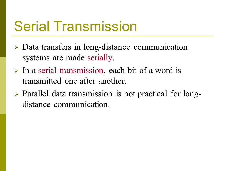Serial Transmission Data transfers in long-distance communication systems are made serially.