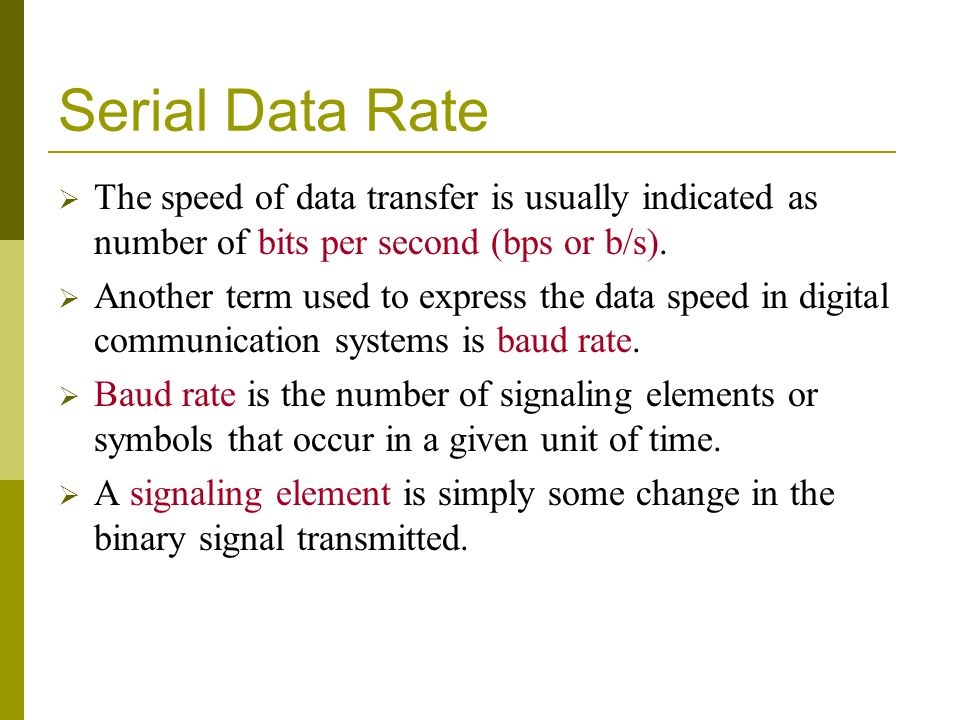Serial Data Rate The speed of data transfer is usually indicated as number of bits per second (bps or b/s).
