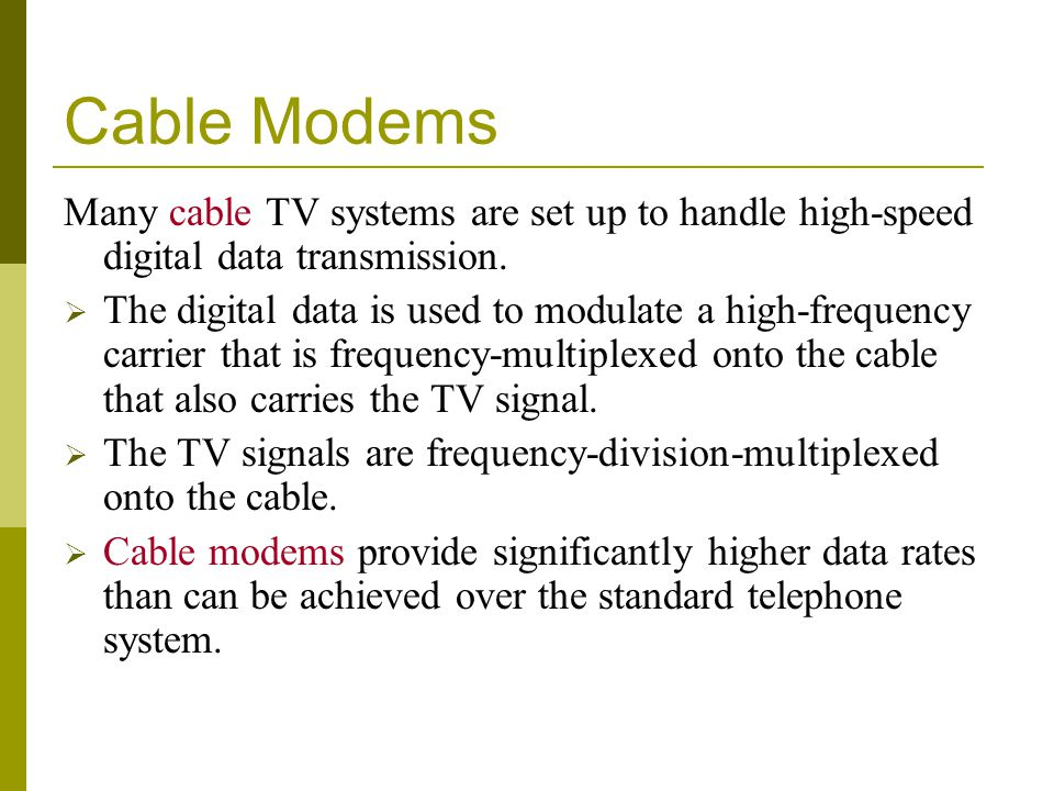 Cable Modems Many cable TV systems are set up to handle high-speed digital data transmission.