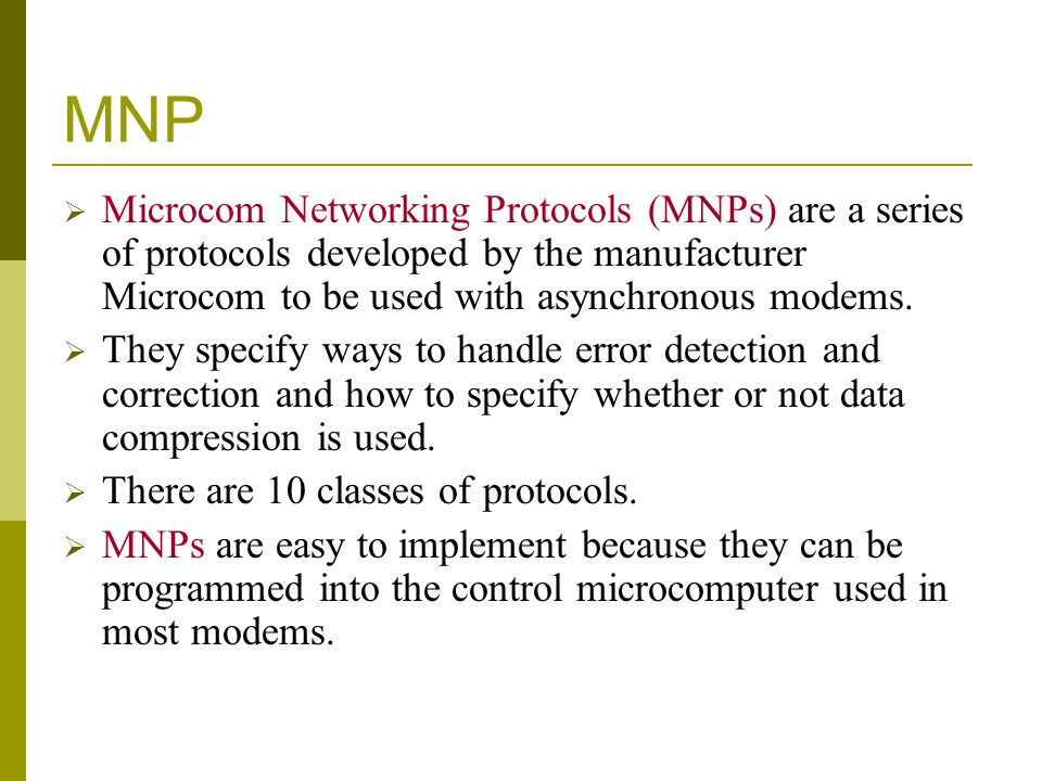MNP Microcom Networking Protocols (MNPs) are a series of protocols developed by the manufacturer Microcom to be used with asynchronous modems.