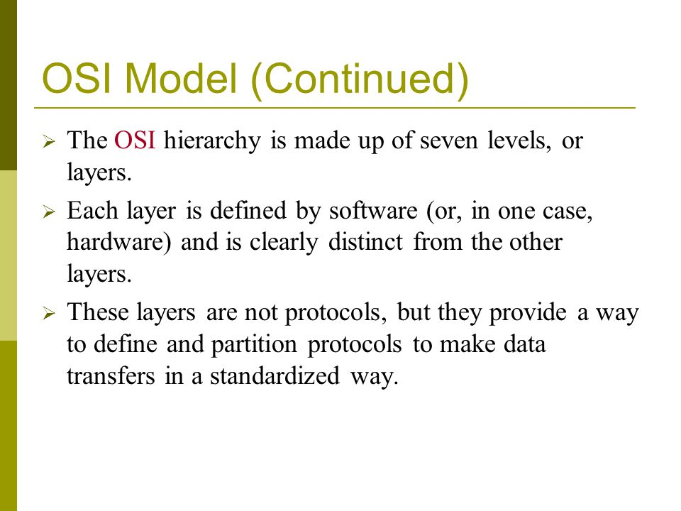 osi protocol hierarchy Standards such as hypertext transfer protocol (http), internet  the hierarchy ( networks made of networks) and redundancy help networked systems scale   the osi model is a method of thinking of computer networking in.