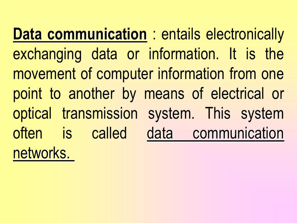 Data communication : entails electronically exchanging data or information.