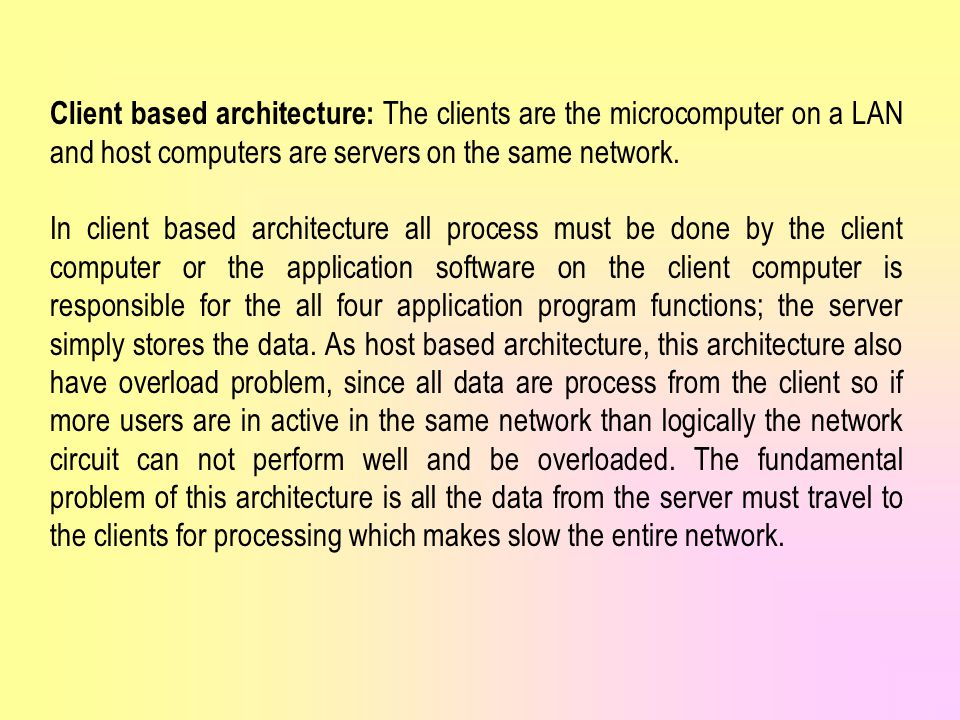 Client based architecture: The clients are the microcomputer on a LAN and host computers are servers on the same network.