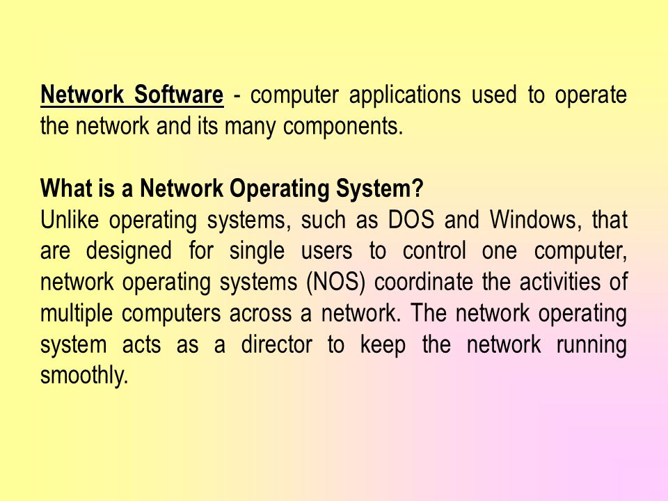 Network Software - computer applications used to operate the network and its many components.