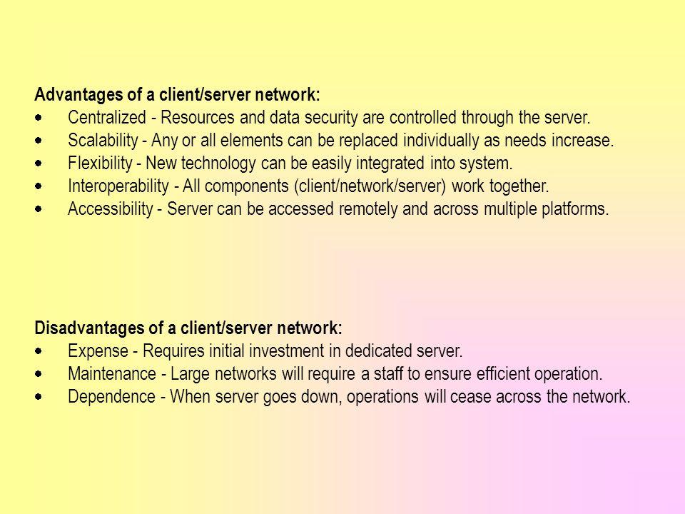Advantages of a client/server network: