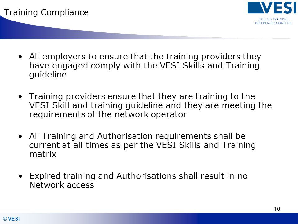 Training Compliance All employers to ensure that the training providers they have engaged comply with the VESI Skills and Training guideline.