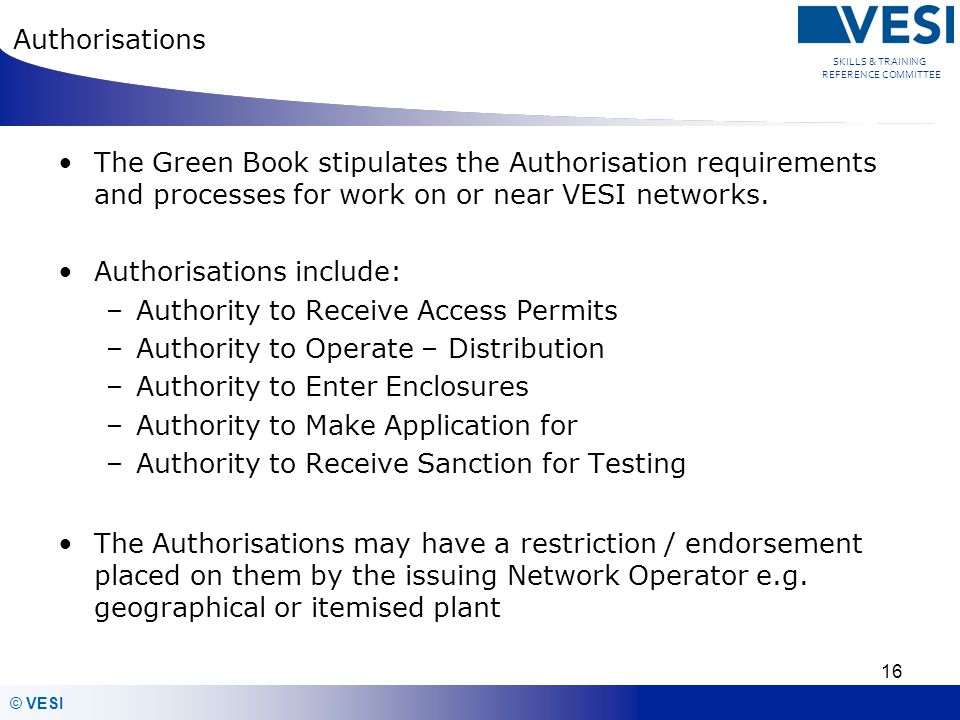 Authorisations The Green Book stipulates the Authorisation requirements and processes for work on or near VESI networks.