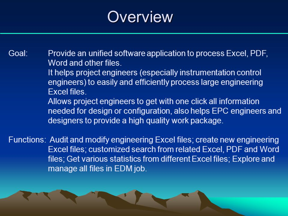 Overview Goal: Provide an unified software application to process Excel, PDF, Word and other files.