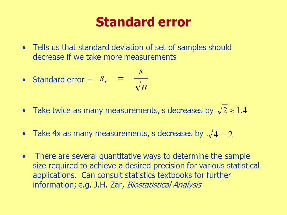 Standard error Tells us that standard deviation of set of samples should decrease if we take more measurements.