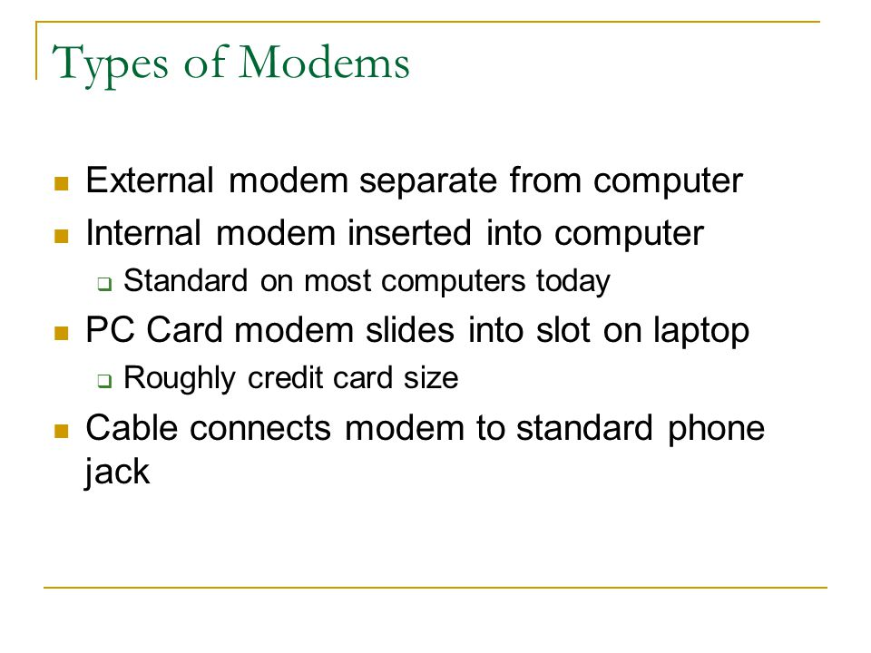 Types of Modems External modem separate from computer