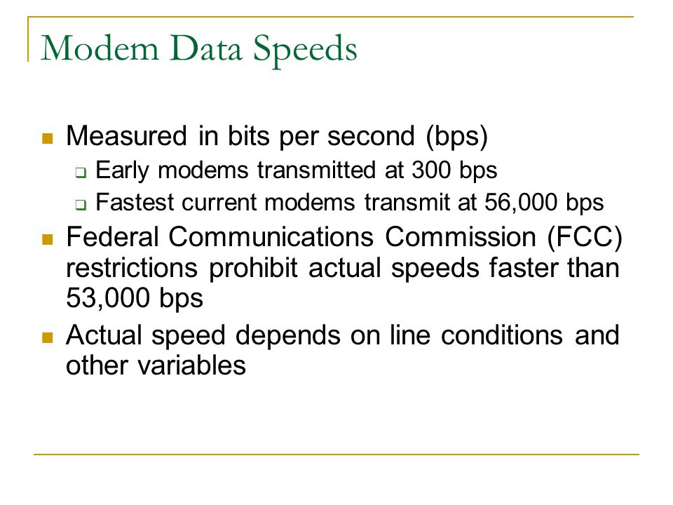 Modem Data Speeds Measured in bits per second (bps)
