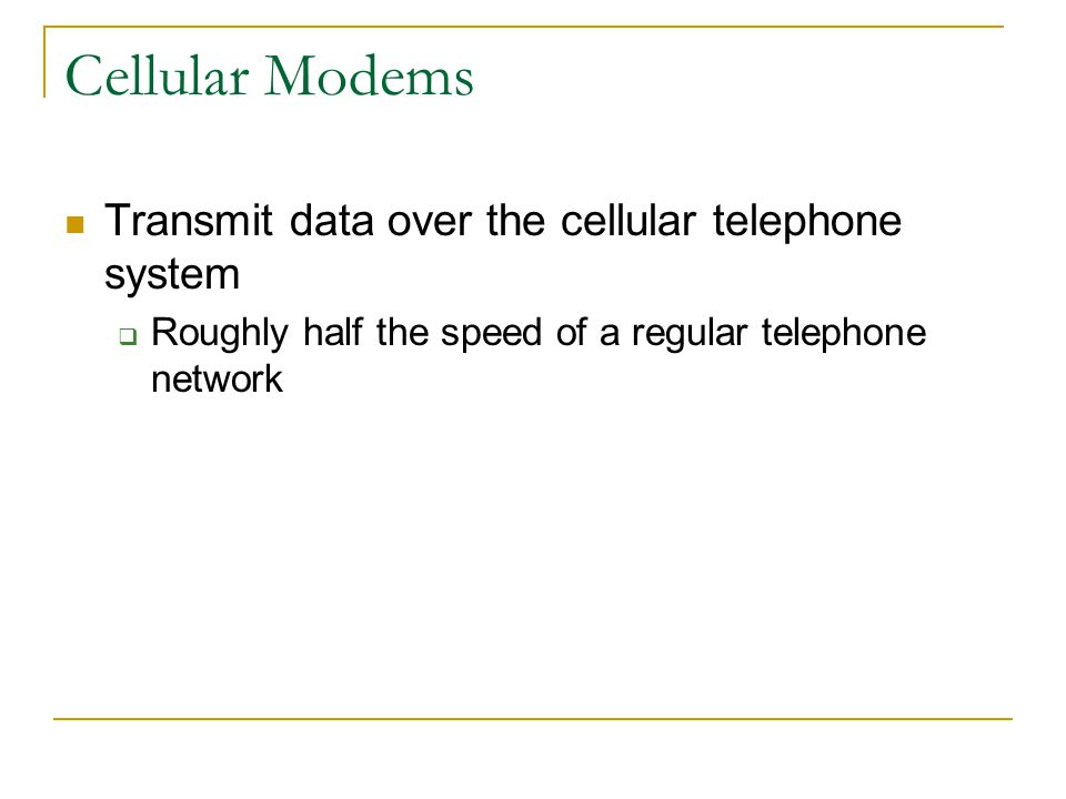 Cellular Modems Transmit data over the cellular telephone system