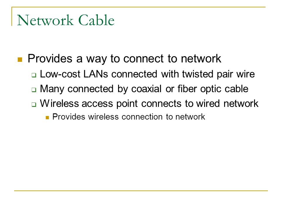 Network Cable Provides a way to connect to network