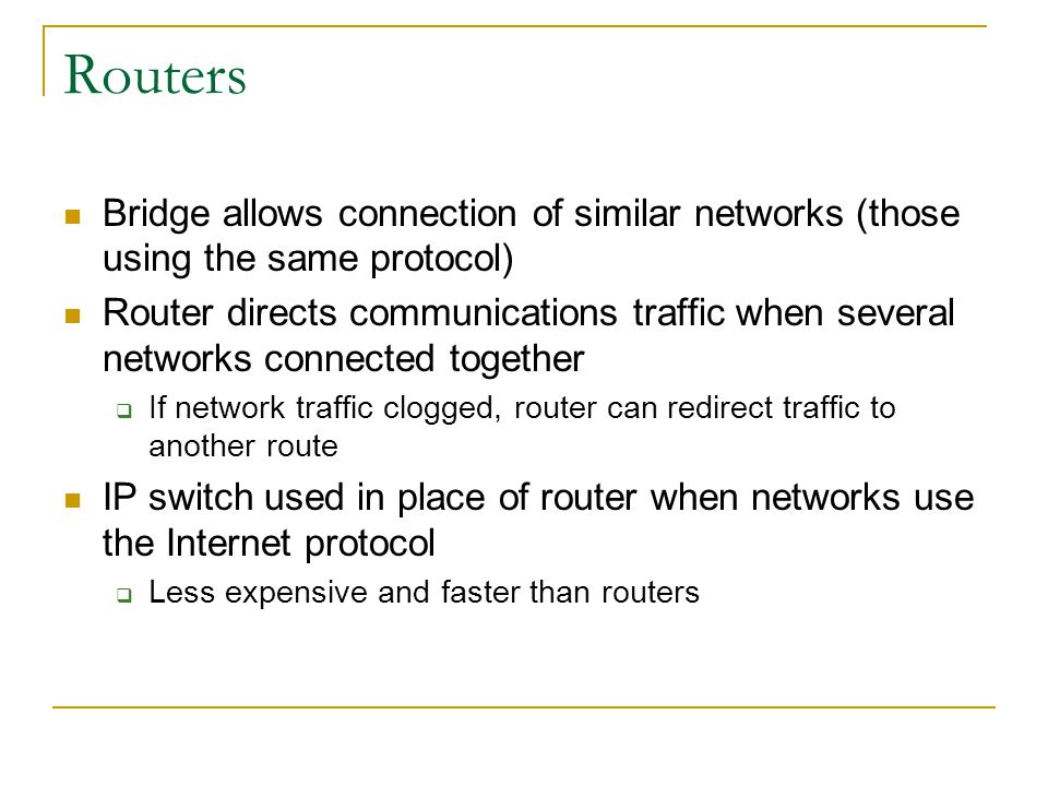 Routers Bridge allows connection of similar networks (those using the same protocol)