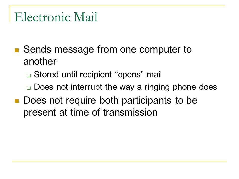Electronic Mail Sends message from one computer to another