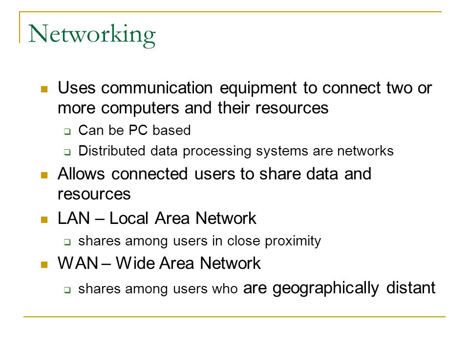 Networking Uses communication equipment to connect two or more computers and their resources. Can be PC based.