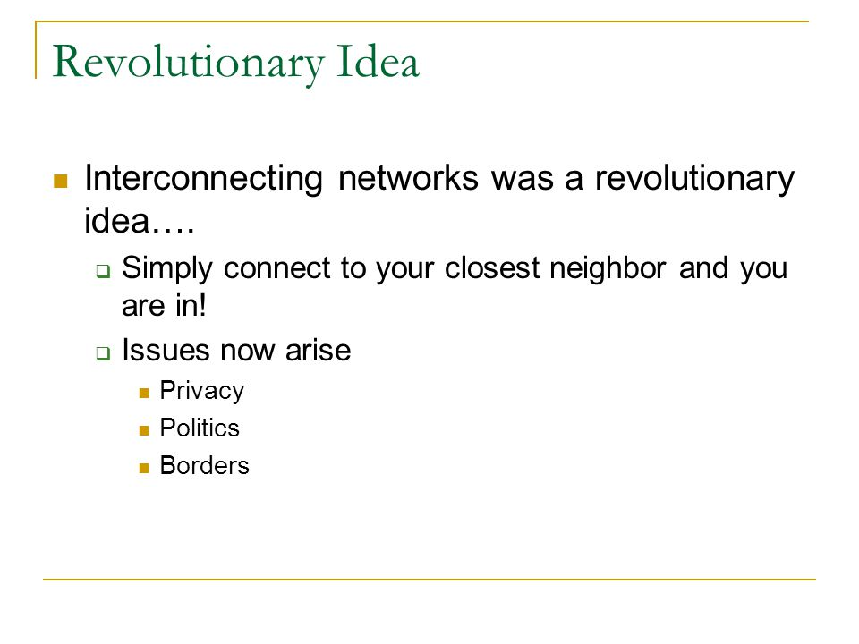 Revolutionary Idea Interconnecting networks was a revolutionary idea….