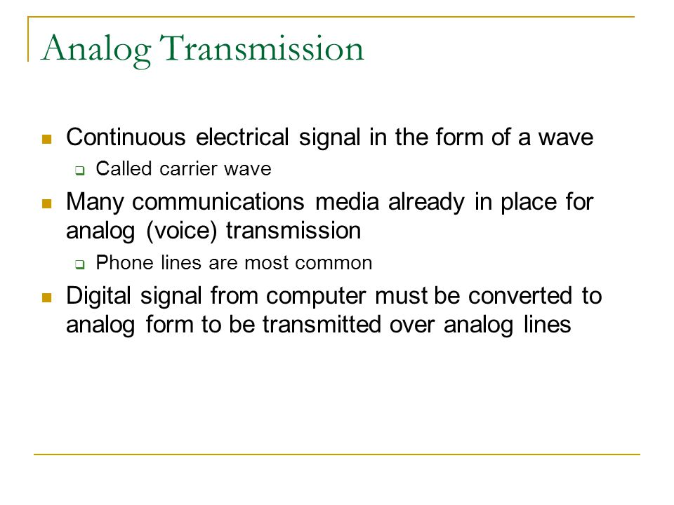 Analog Transmission Continuous electrical signal in the form of a wave